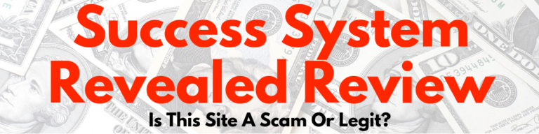 Is Success System Revealed A Scam