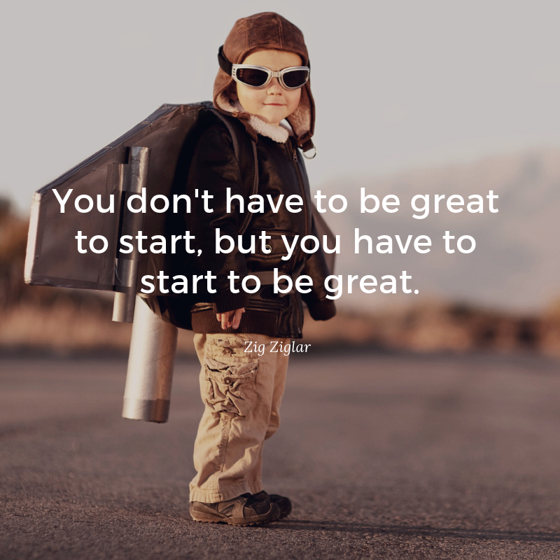 You dont have to be great to start but you have to start to be great Zig Ziglar quote