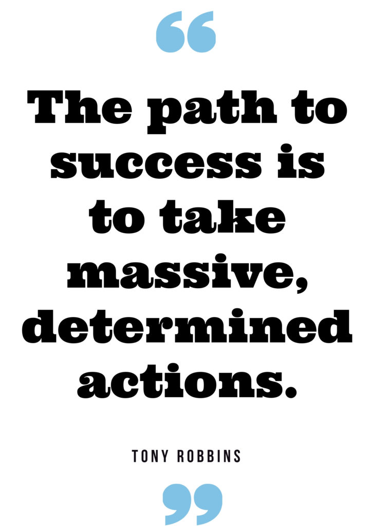 The path to success is to take massive, determined actions. Tony Robbins quote