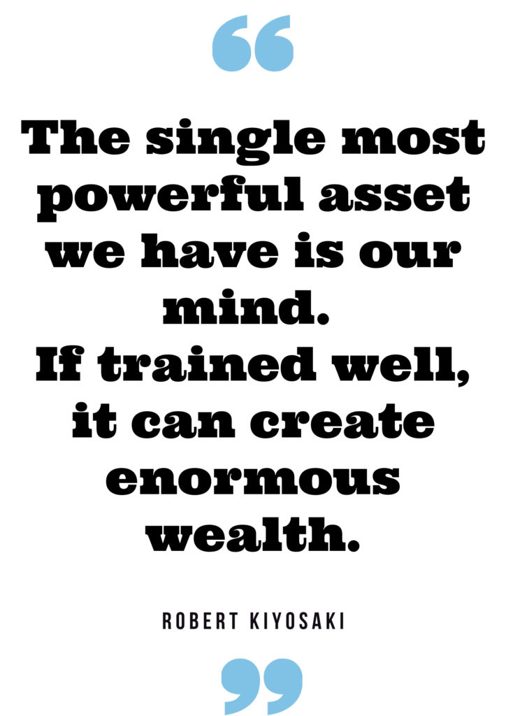 The single most powerful asset we have is our mind. If trained well, it can create enormous wealth. Robert Kiyosaki quote