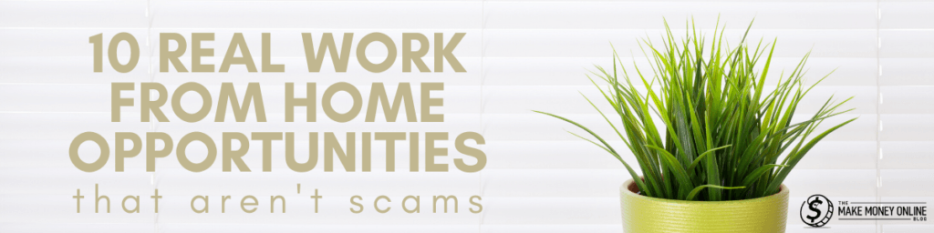 10 Real Work From Home Opportunities (That Aren't Scams!)