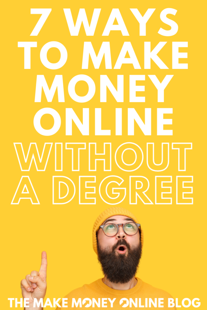 7 Ways To Make Money Online Without A Degree